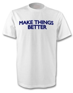 Image of a tee shirt with the words: Make things better
